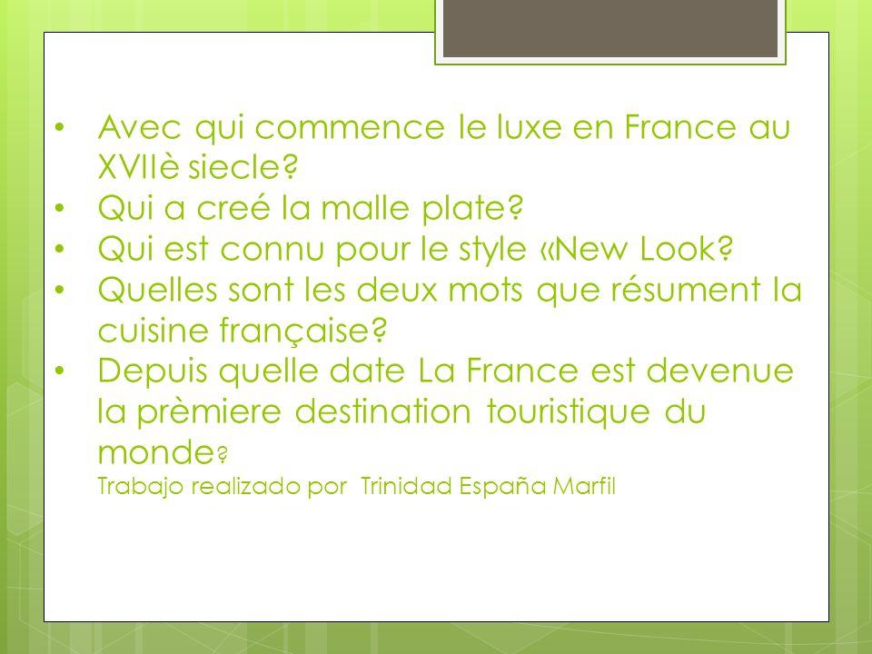 Avec qui commence le luxe en France au XVIIè siecle? Qui a creé la malle plate? Qui est connu pour le style «New Look? Quelles sont les deux mots que