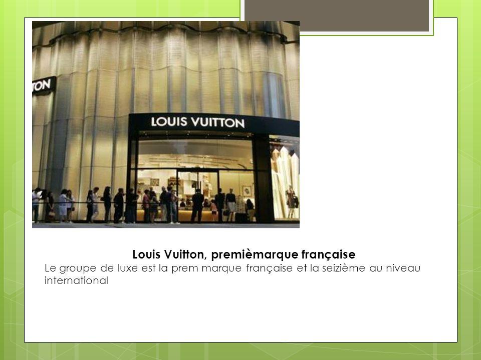 Louis Vuitton, premièmarque française Le groupe de luxe est la prem marque française et la seizième au niveau international