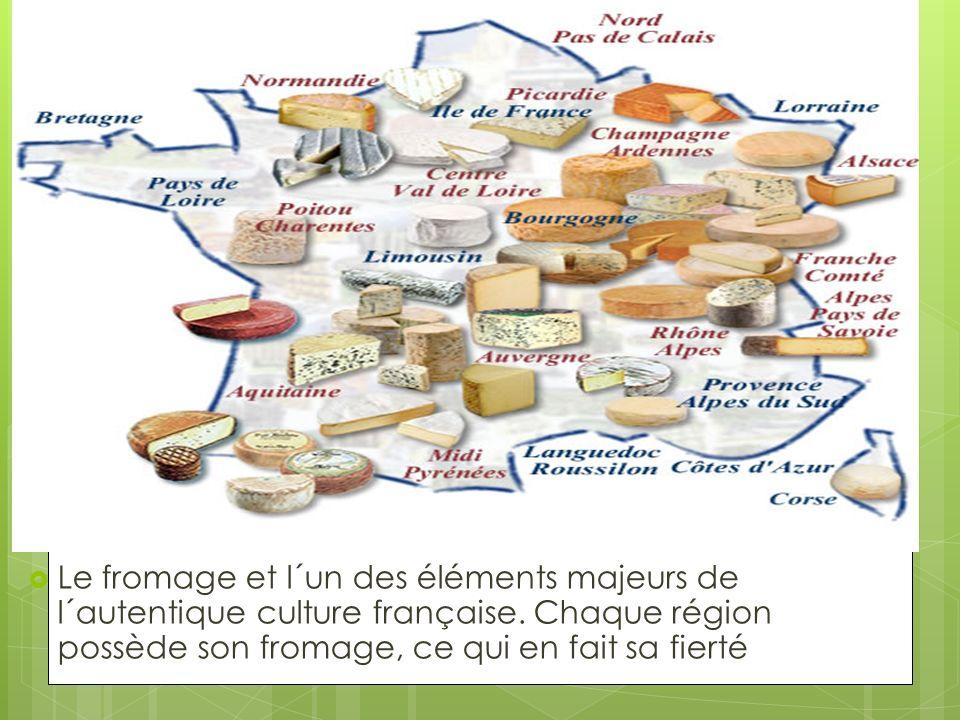 Le fromage et l´un des éléments majeurs de l´autentique culture française. Chaque région possède son fromage, ce qui en fait sa fierté