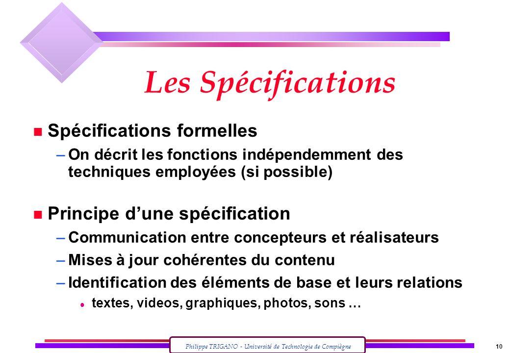 Philippe TRIGANO - Université de Technologie de Compiègne 10 Les Spécifications n Spécifications formelles –On décrit les fonctions indépendemment des