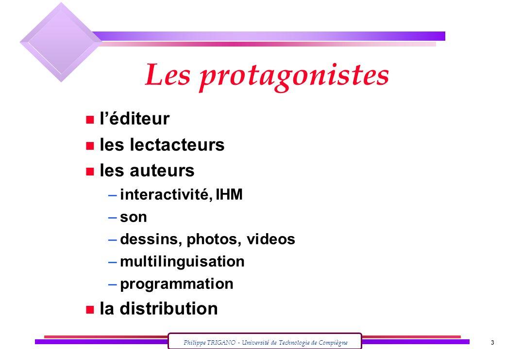 Philippe TRIGANO - Université de Technologie de Compiègne 3 Les protagonistes n léditeur n les lectacteurs n les auteurs –interactivité, IHM –son –des
