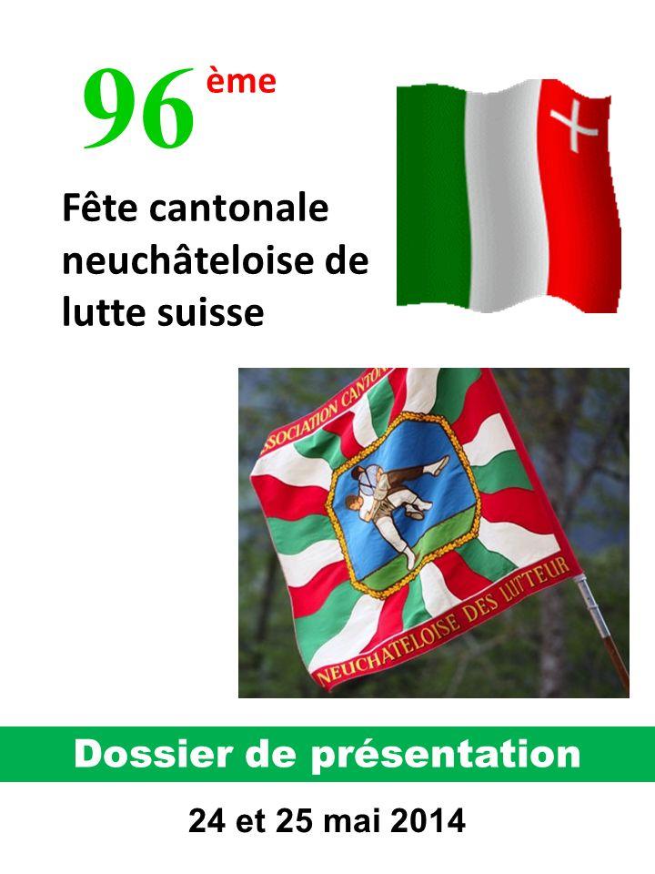 96 Fête cantonale neuchâteloise de lutte suisse ème Dossier de présentation 24 et 25 mai 2014