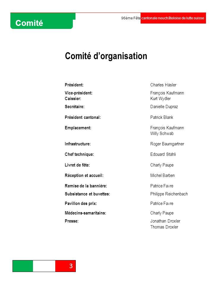 3 96ème Fête cantonale neuchâteloise de lutte suisse Comité Comité dorganisation Président: Charles Häsler Vice-président: François Kaufmann Caissier: