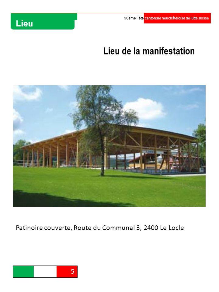 5 96ème Fête cantonale neuchâteloise de lutte suisse Lieu Lieu de la manifestation Patinoire couverte, Route du Communal 3, 2400 Le Locle