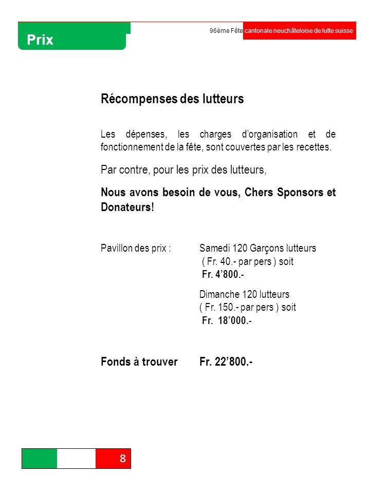 Organisation 8 96ème Fête cantonale neuchâteloise de lutte suisse Prix Récompenses des lutteurs Les dépenses, les charges dorganisation et de fonction