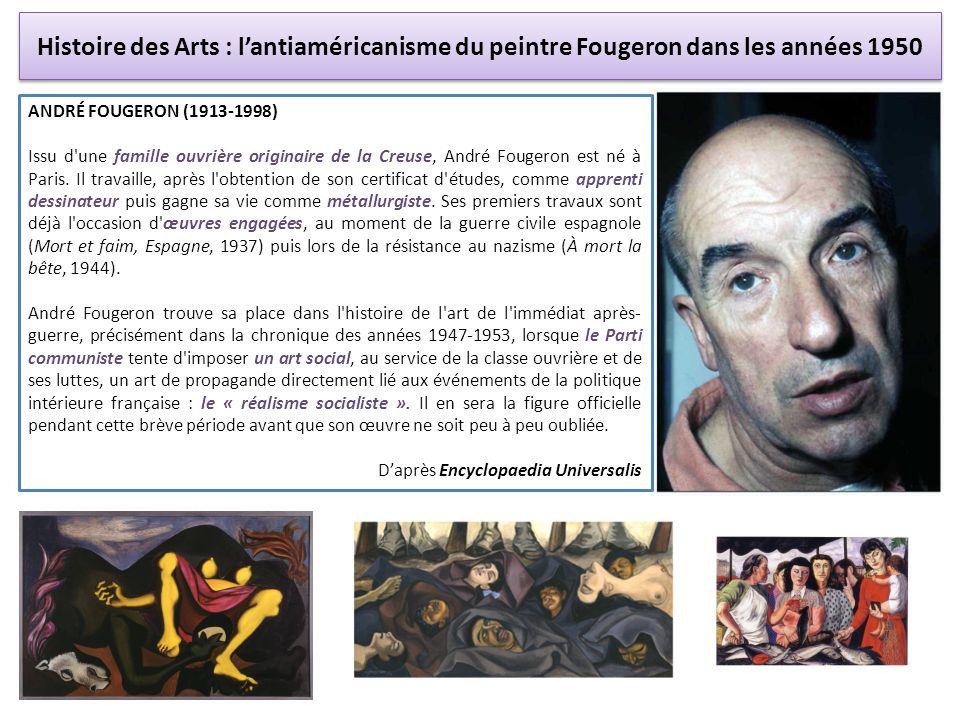 Histoire des Arts : lantiaméricanisme du peintre Fougeron dans les années 1950 ANDRÉ FOUGERON (1913-1998) Issu d'une famille ouvrière originaire de la