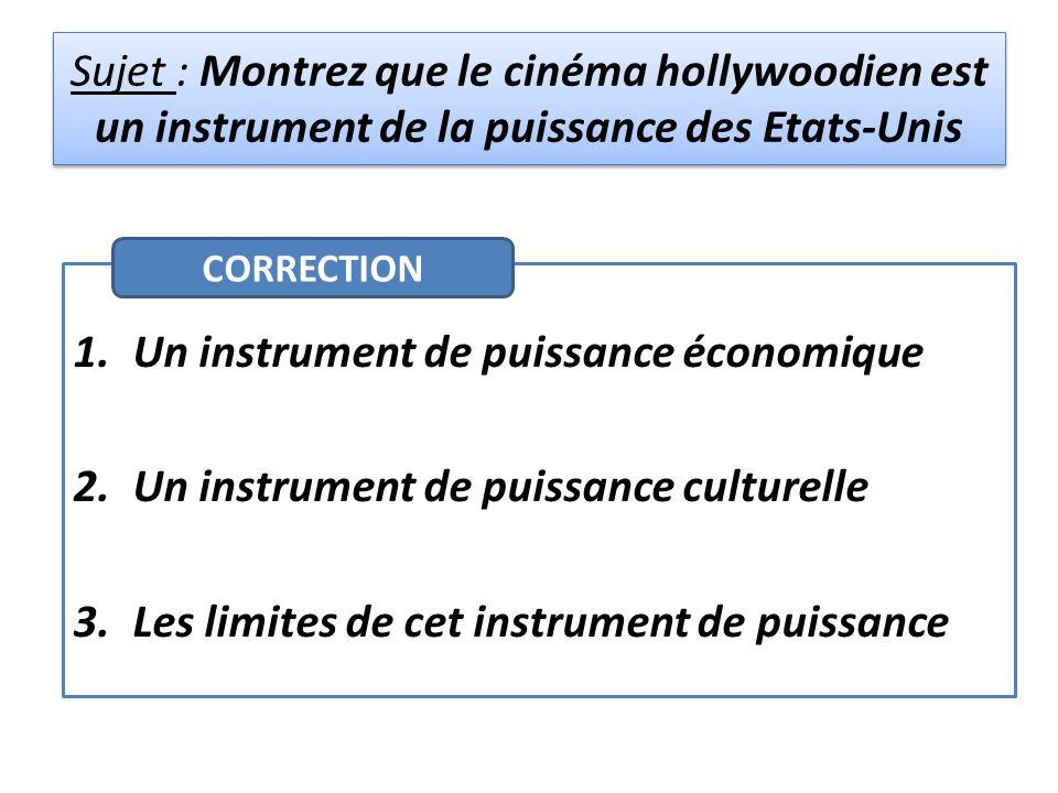 Sujet : Montrez que le cinéma hollywoodien est un instrument de la puissance des Etats-Unis 1.Un instrument de puissance économique 2.Un instrument de