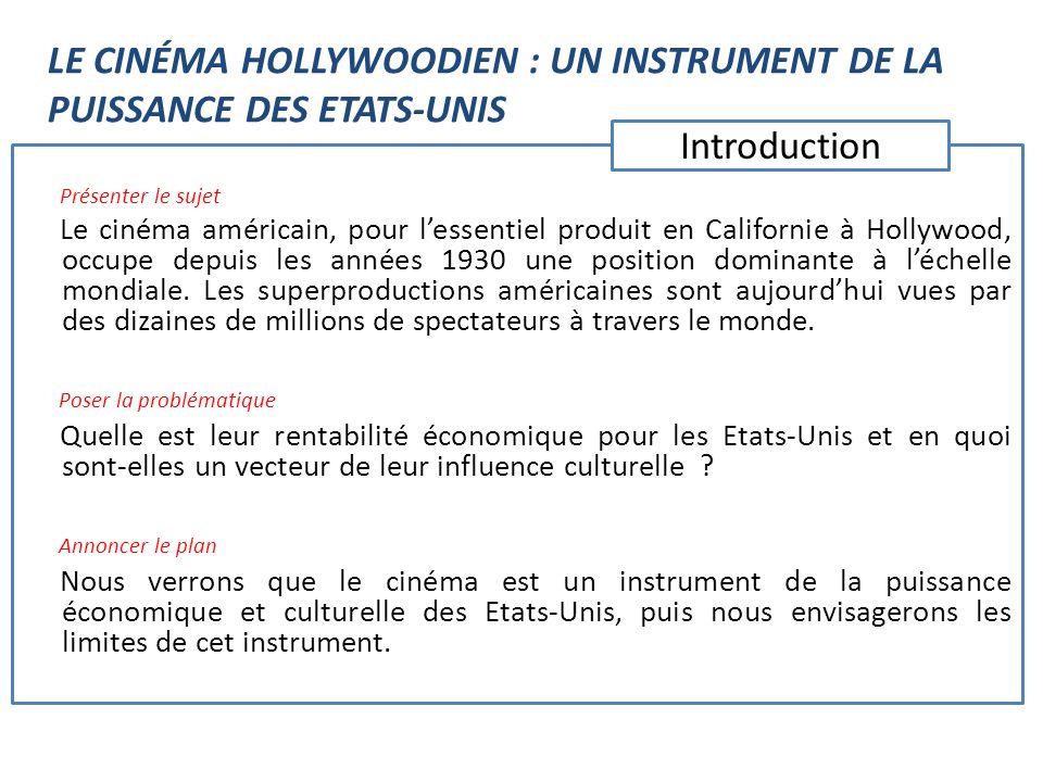 Présenter le sujet Le cinéma américain, pour lessentiel produit en Californie à Hollywood, occupe depuis les années 1930 une position dominante à léch