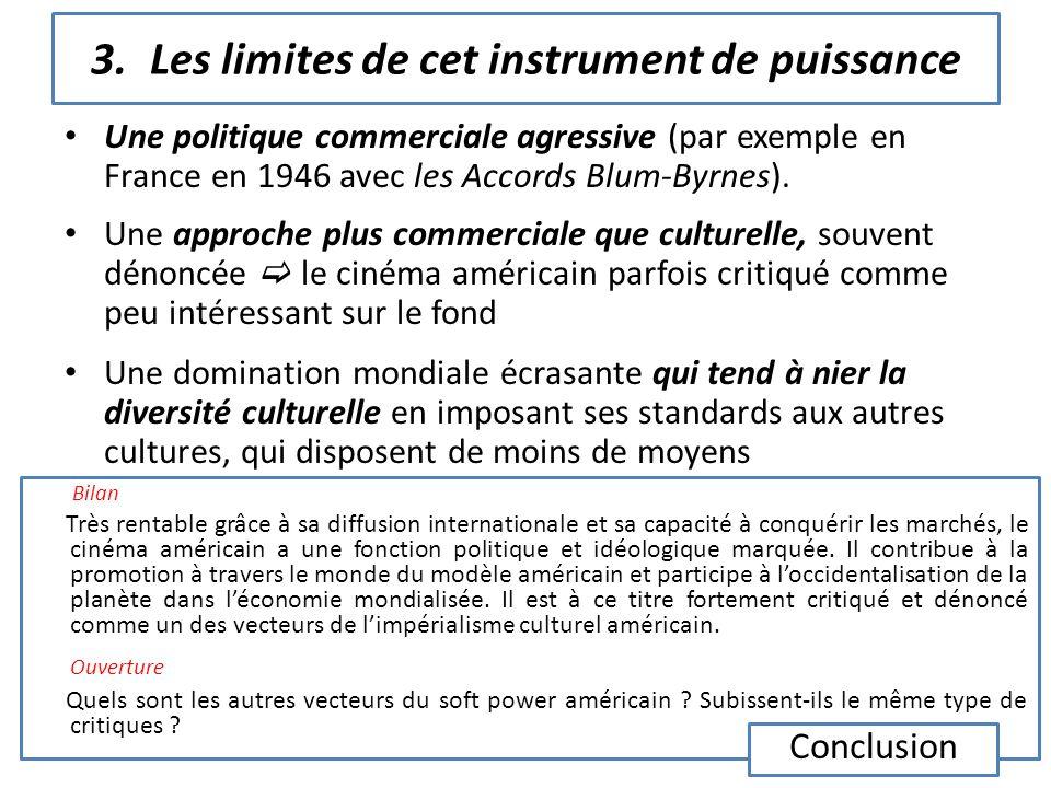 3.Les limites de cet instrument de puissance Une politique commerciale agressive (par exemple en France en 1946 avec les Accords Blum-Byrnes). Une app