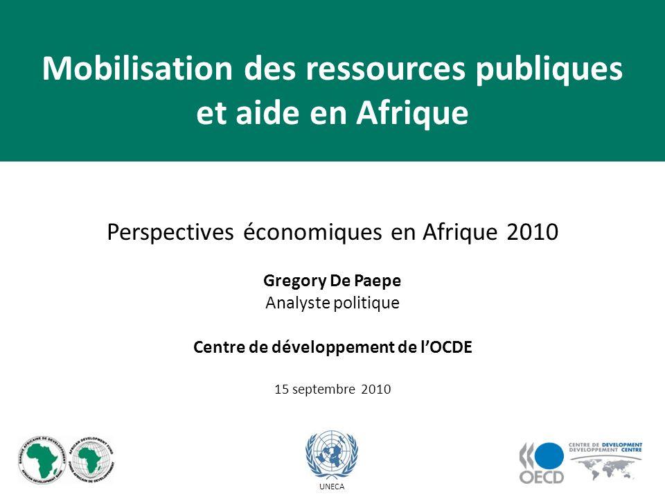 Perspectives économiques en Afrique 2010 Gregory De Paepe Analyste politique Centre de développement de lOCDE 15 septembre 2010 UNECA Mobilisation des ressources publiques et aide en Afrique