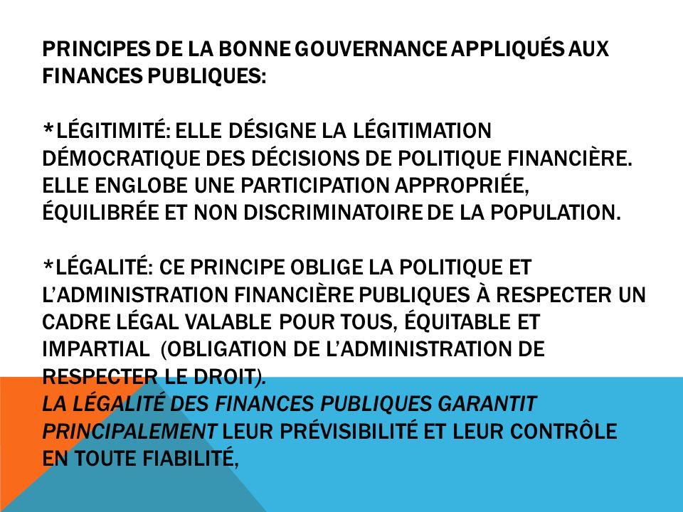 PRINCIPES DE LA BONNE GOUVERNANCE APPLIQUÉS AUX FINANCES PUBLIQUES: *LÉGITIMITÉ: ELLE DÉSIGNE LA LÉGITIMATION DÉMOCRATIQUE DES DÉCISIONS DE POLITIQUE FINANCIÈRE.