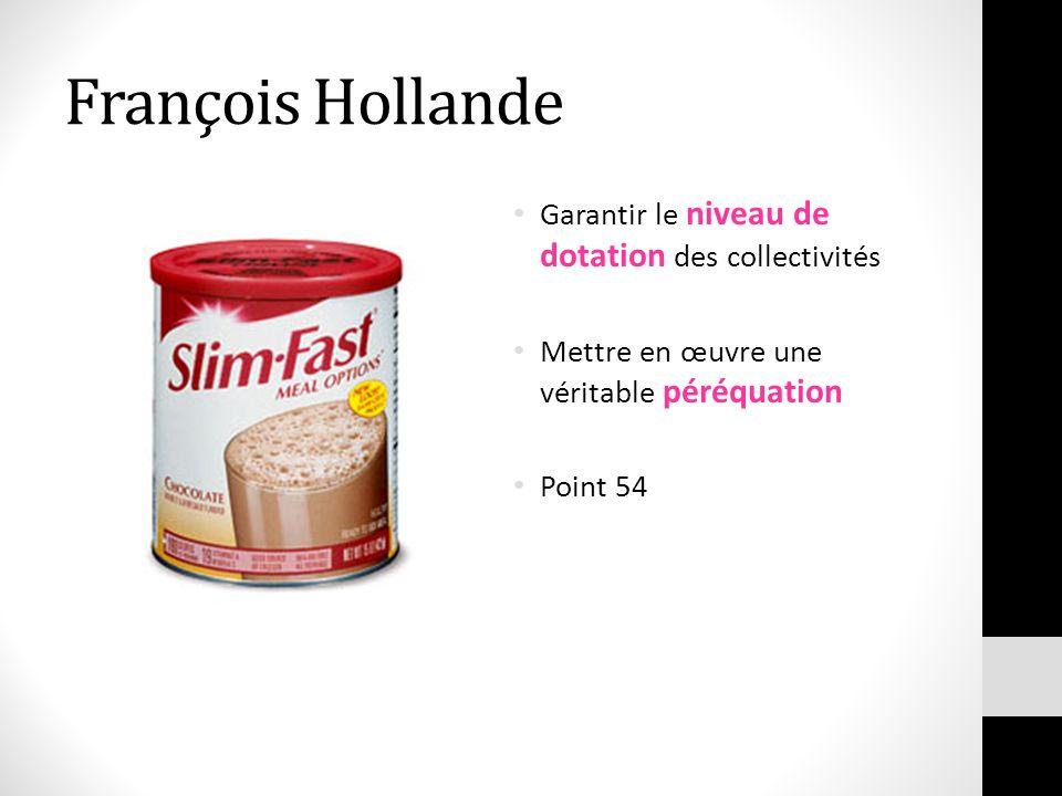 François Hollande Garantir le niveau de dotation des collectivités Mettre en œuvre une véritable péréquation Point 54