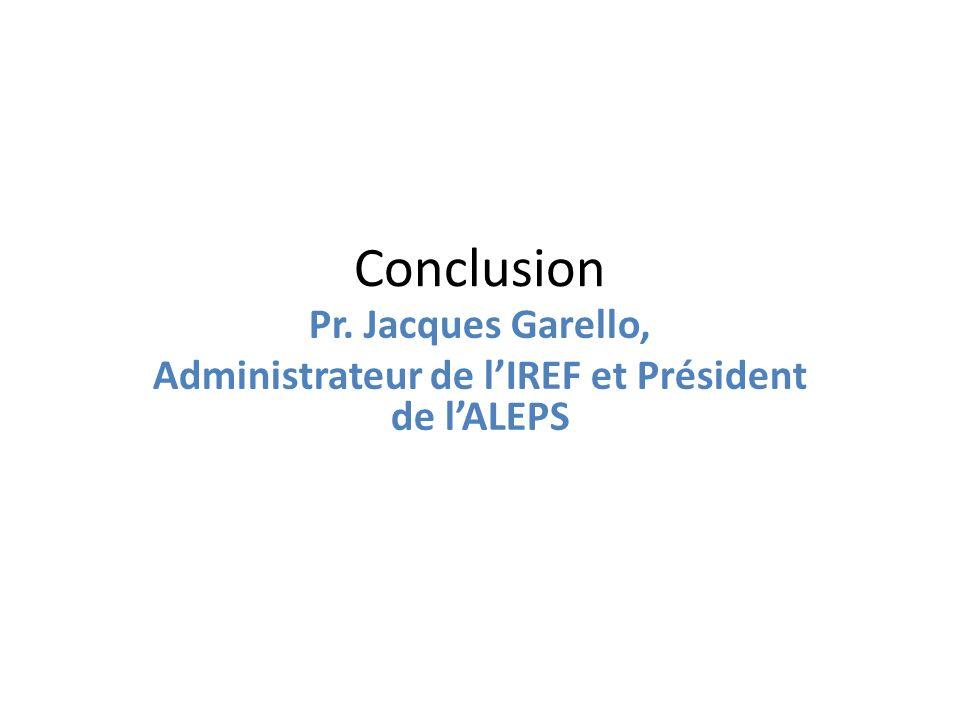 Conclusion Pr. Jacques Garello, Administrateur de lIREF et Président de lALEPS