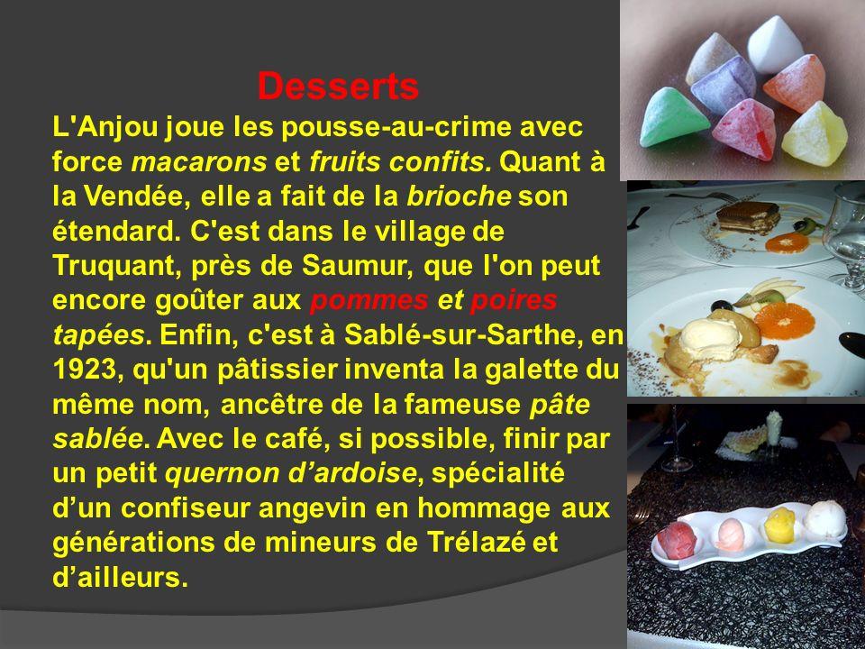 Desserts L'Anjou joue les pousse-au-crime avec force macarons et fruits confits. Quant à la Vendée, elle a fait de la brioche son étendard. C'est dans