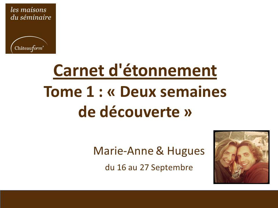 Carnet d'étonnement Tome 1 : « Deux semaines de découverte » Marie-Anne & Hugues du 16 au 27 Septembre