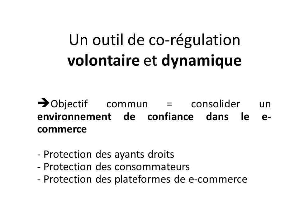 Un outil de co-régulation volontaire et dynamique Objectif commun = consolider un environnement de confiance dans le e- commerce - Protection des ayan