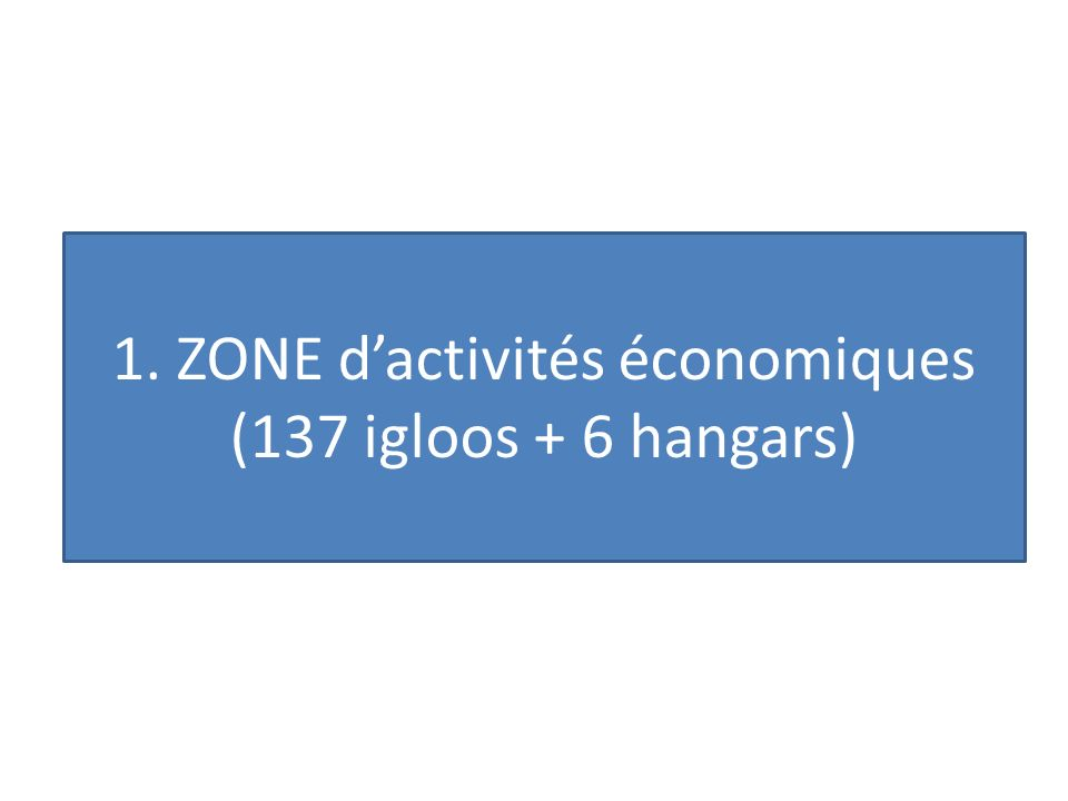 1. ZONE dactivités économiques (137 igloos + 6 hangars)