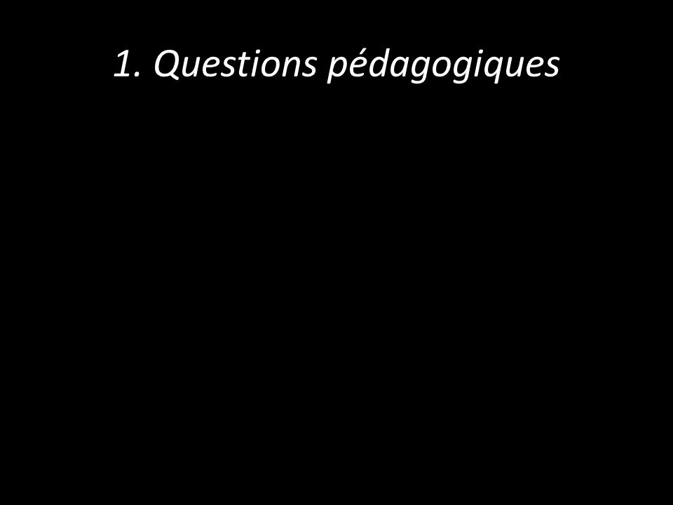 1. Questions pédagogiques