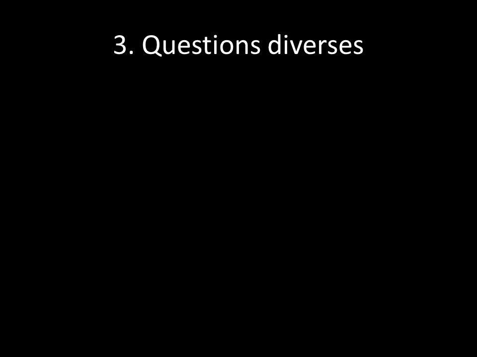 3. Questions diverses
