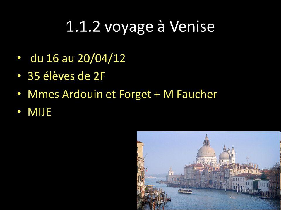 1.1.2 voyage à Venise du 16 au 20/04/12 35 élèves de 2F Mmes Ardouin et Forget + M Faucher MIJE