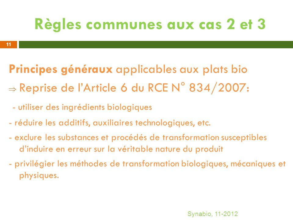 Règles communes aux cas 2 et 3 Principes généraux applicables aux plats bio Reprise de lArticle 6 du RCE N° 834/2007: - utiliser des ingrédients biolo