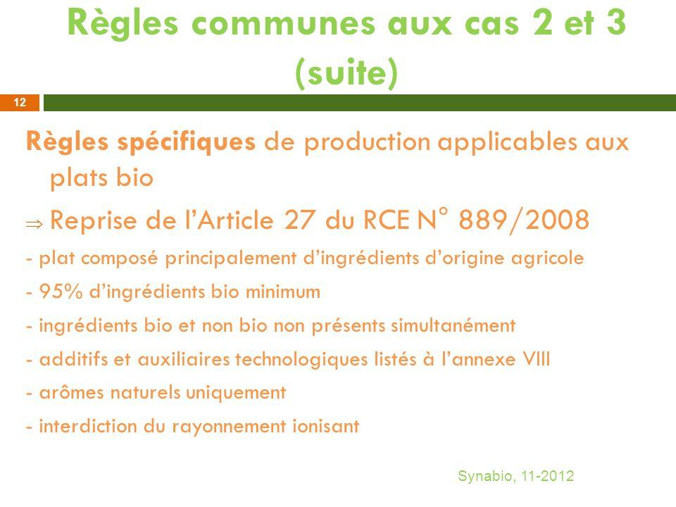 Règles communes aux cas 2 et 3 (suite) Règles spécifiques de production applicables aux plats bio Reprise de lArticle 27 du RCE N° 889/2008 - plat com