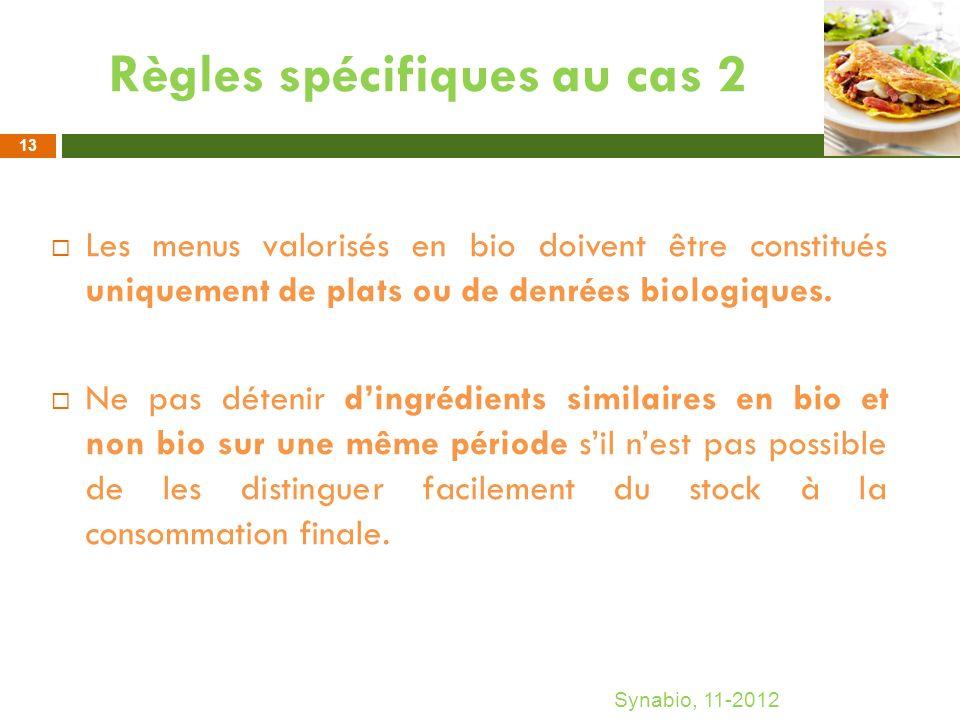 Règles spécifiques au cas 2 Les menus valorisés en bio doivent être constitués uniquement de plats ou de denrées biologiques. Ne pas détenir dingrédie