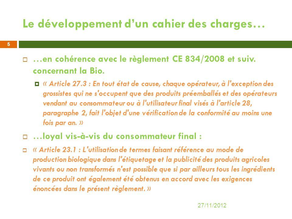 Le développement dun cahier des charges… …en cohérence avec le règlement CE 834/2008 et suiv. concernant la Bio. « Article 27.3 : En tout état de caus