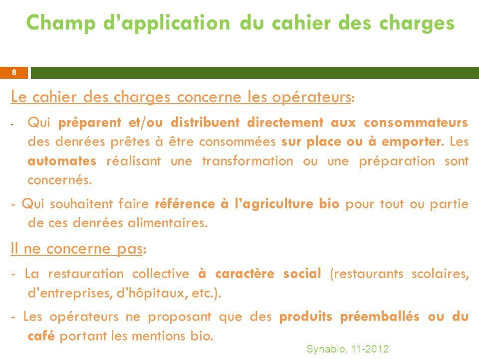 Le cahier des charges distingue 3 cas - Cas 1: Un ou plusieurs ingrédients bio ou des denrées bio non transformées ni assemblées sur place à dautres denrées (sauf réchauffage).