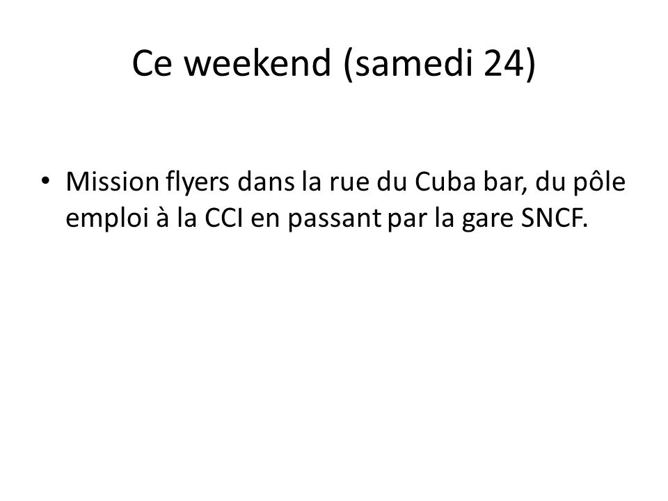 Ce weekend (samedi 24) Mission flyers dans la rue du Cuba bar, du pôle emploi à la CCI en passant par la gare SNCF.