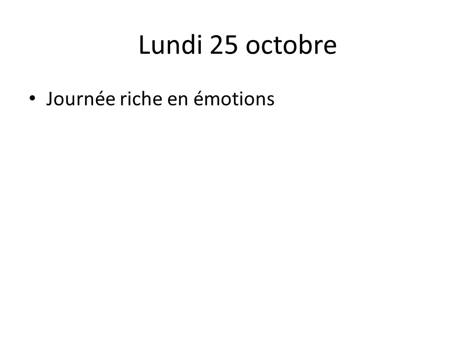 Lundi 25 octobre Journée riche en émotions