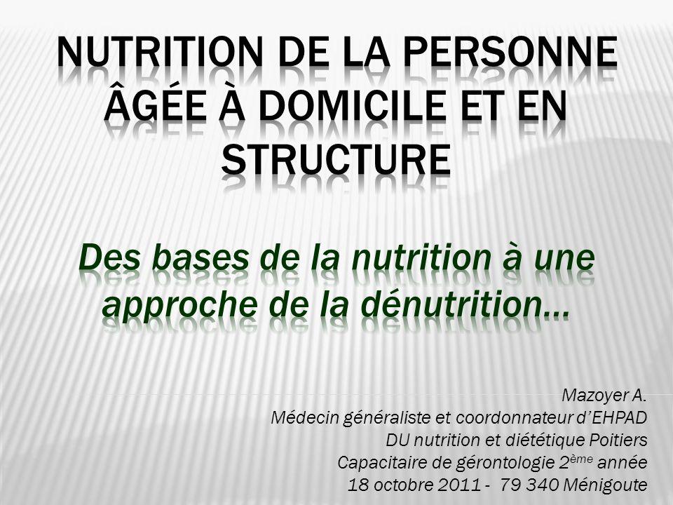 Mazoyer A. Médecin généraliste et coordonnateur dEHPAD DU nutrition et diététique Poitiers Capacitaire de gérontologie 2 ème année 18 octobre 2011 - 7