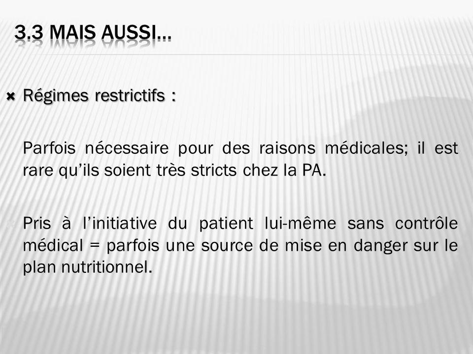 Régimes restrictifs : Régimes restrictifs : Parfois nécessaire pour des raisons médicales; il est rare quils soient très stricts chez la PA.