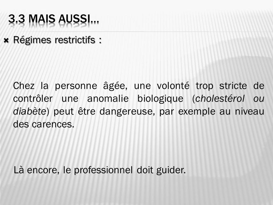Régimes restrictifs : Régimes restrictifs : Chez la personne âgée, une volonté trop stricte de contrôler une anomalie biologique (cholestérol ou diabè
