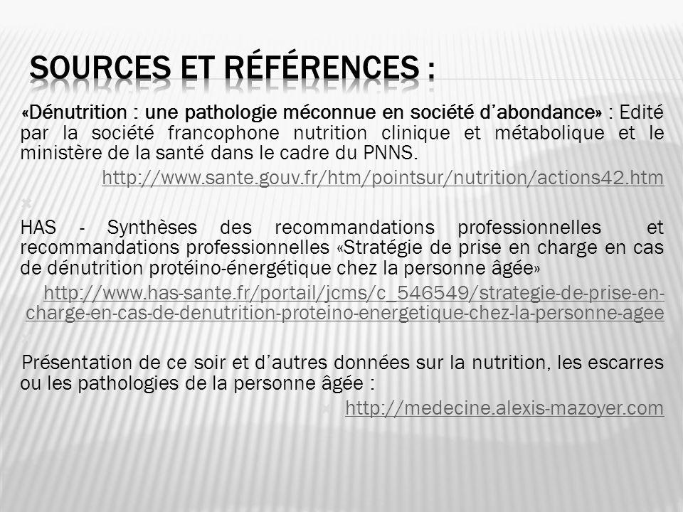 «Dénutrition : une pathologie méconnue en société dabondance» : Edité par la société francophone nutrition clinique et métabolique et le ministère de la santé dans le cadre du PNNS.