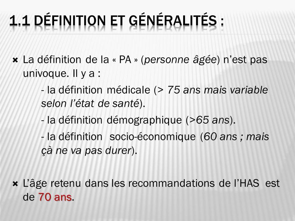 La définition de la « PA » (personne âgée) nest pas univoque. Il y a : - la définition médicale (> 75 ans mais variable selon létat de santé). - la dé