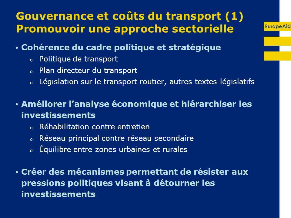 EuropeAid Gouvernance et coûts du transport (1) Promouvoir une approche sectorielle Cohérence du cadre politique et stratégique o Politique de transpo