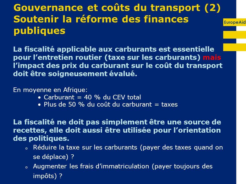 EuropeAid Gouvernance et coûts du transport (2) Soutenir la réforme des finances publiques La fiscalité applicable aux carburants est essentielle pour lentretien routier (taxe sur les carburants) mais limpact des prix du carburant sur le coût du transport doit être soigneusement évalué.