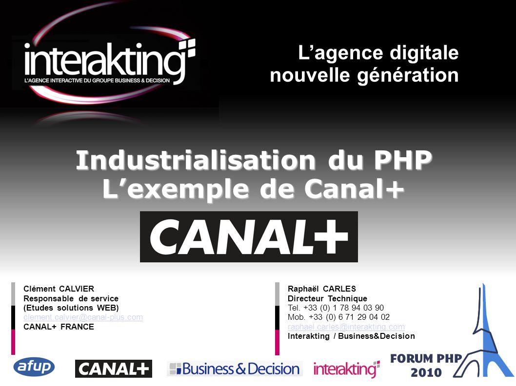 { Industrialisation du PHP Lexemple de Canal+ Lagence digitale nouvelle génération Clément CALVIER Responsable de service (Etudes solutions WEB) cleme
