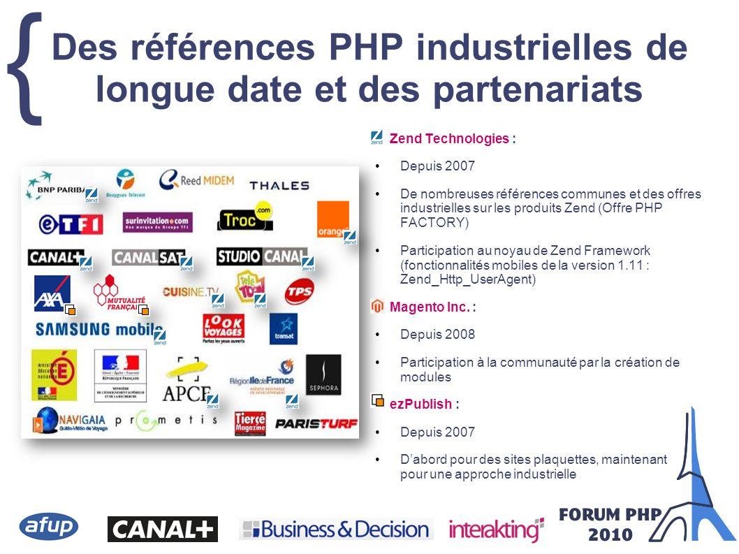 { Des références PHP industrielles de longue date et des partenariats Zend Technologies : Depuis 2007 De nombreuses références communes et des offres