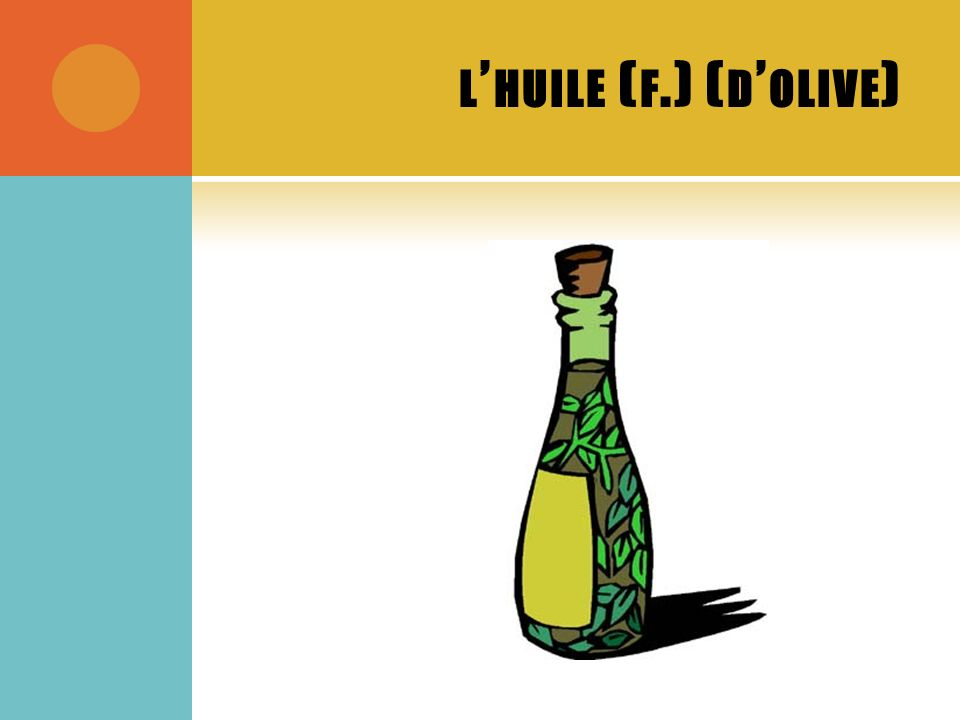 L HUILE ( F.) ( D OLIVE )