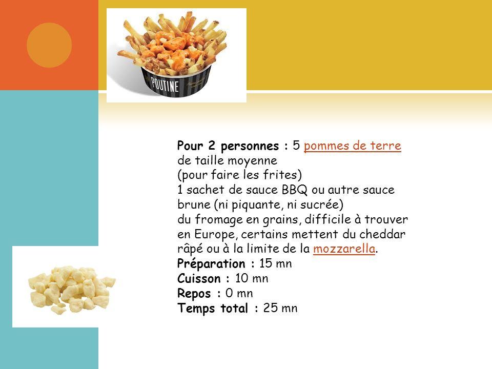 Pour 2 personnes : 5 pommes de terre de taille moyennepommes de terre (pour faire les frites) 1 sachet de sauce BBQ ou autre sauce brune (ni piquante, ni sucrée) du fromage en grains, difficile à trouver en Europe, certains mettent du cheddar râpé ou à la limite de la mozzarella.mozzarella Préparation : 15 mn Cuisson : 10 mn Repos : 0 mn Temps total : 25 mn