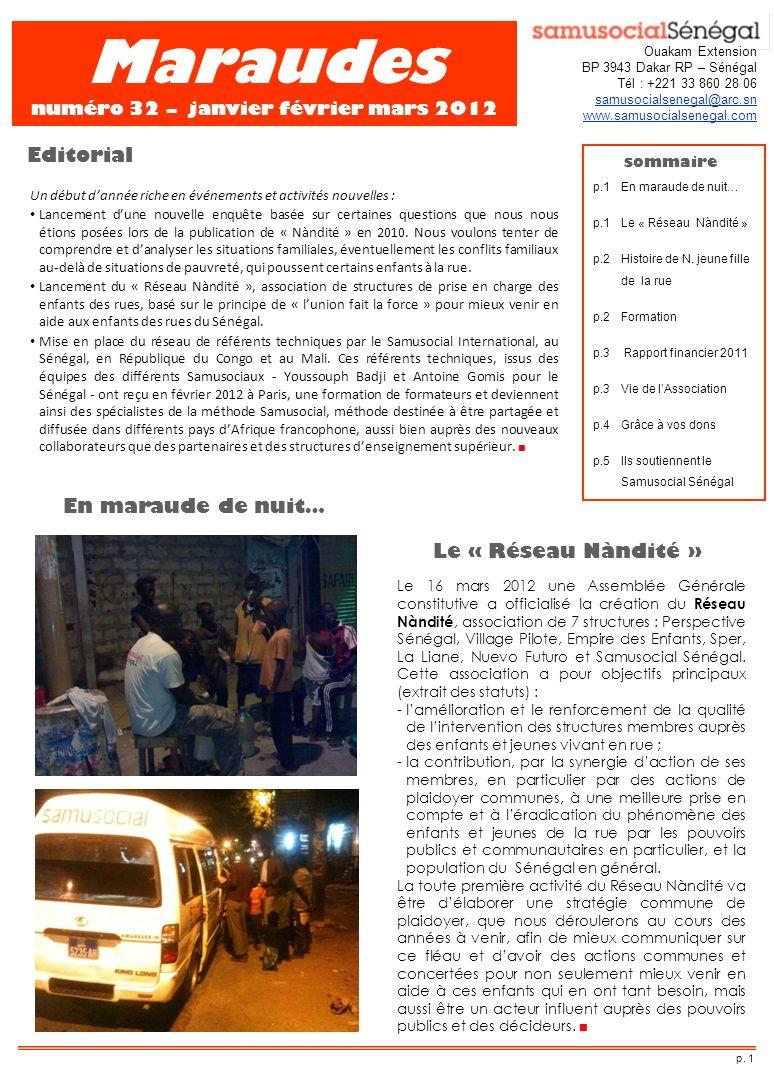 Maraudes numéro 32 – janvier février mars 2012 Ouakam Extension BP 3943 Dakar RP – Sénégal Tél : +221 33 860 28 06 samusocialsenegal@arc.sn www.samusocialsenegal.com sommaire p.1 En maraude de nuit… p.1Le « Réseau Nàndité » p.2 Histoire de N.