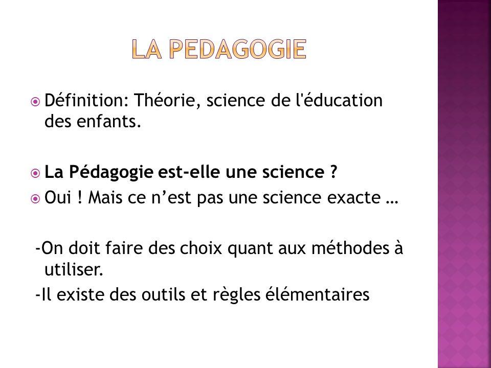 Définition: Théorie, science de l'éducation des enfants. La Pédagogie est-elle une science ? Oui ! Mais ce nest pas une science exacte … -On doit fair