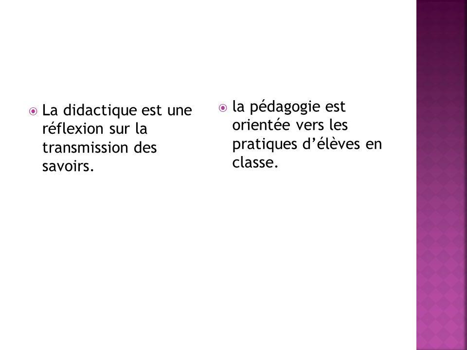 La didactique est une réflexion sur la transmission des savoirs. la pédagogie est orientée vers les pratiques délèves en classe.