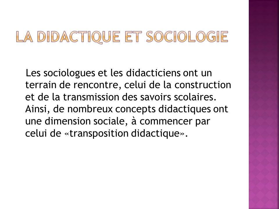 Les sociologues et les didacticiens ont un terrain de rencontre, celui de la construction et de la transmission des savoirs scolaires. Ainsi, de nombr