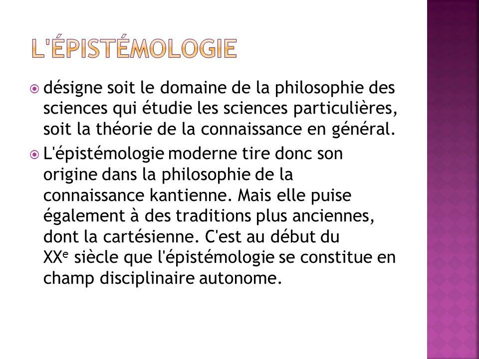 désigne soit le domaine de la philosophie des sciences qui étudie les sciences particulières, soit la théorie de la connaissance en général. L'épistém