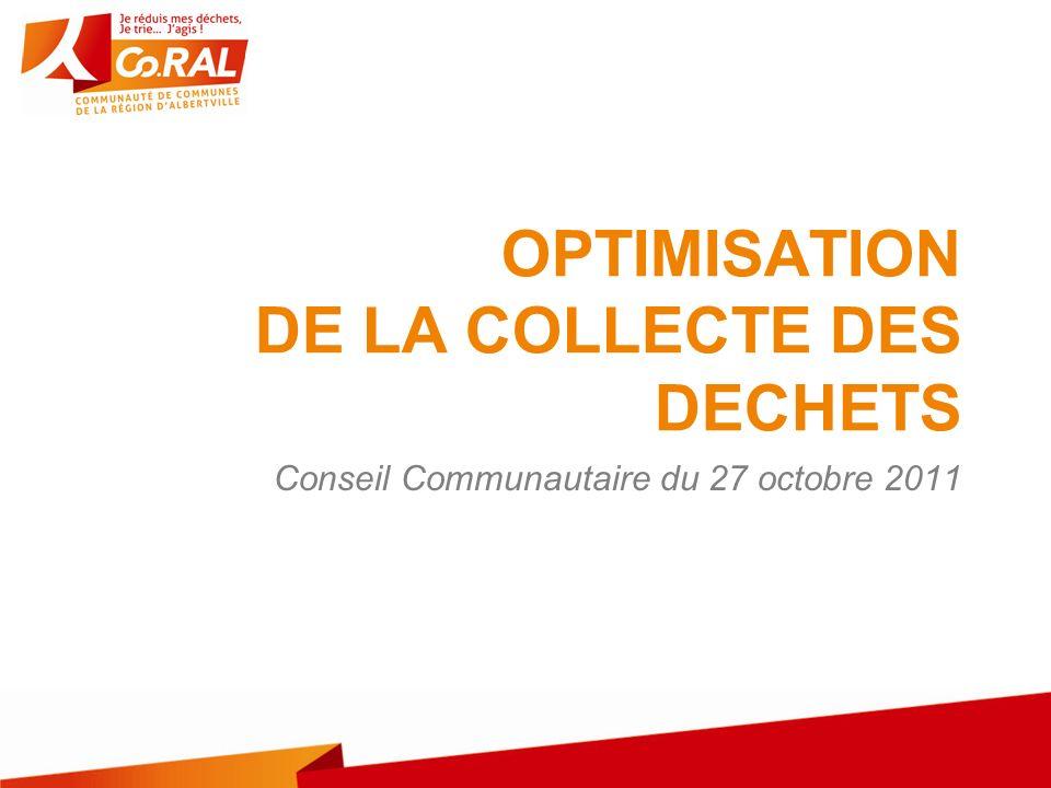 OPTIMISATION DE LA COLLECTE DES DECHETS Conseil Communautaire du 27 octobre 2011
