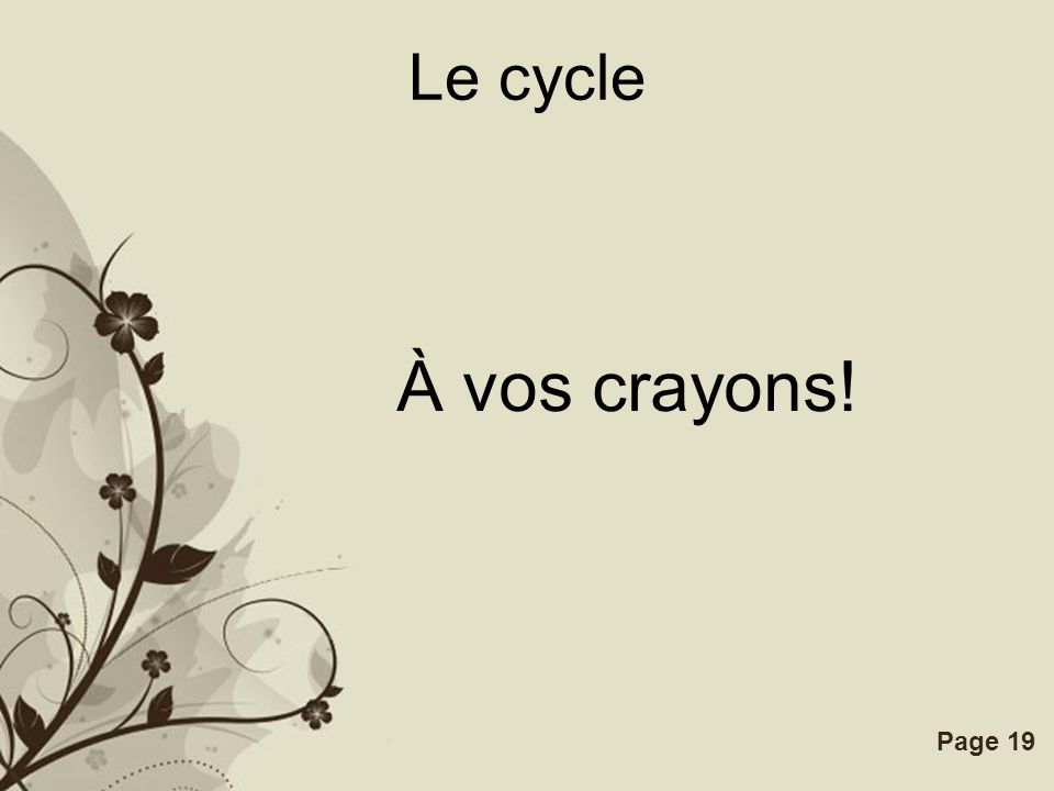 Free Powerpoint TemplatesPage 19 Le cycle À vos crayons!