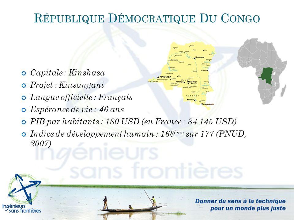 R ÉPUBLIQUE D ÉMOCRATIQUE D U C ONGO Capitale : Kinshasa Projet : Kinsangani Langue officielle : Français Espérance de vie : 46 ans PIB par habitants : 180 USD (en France : 34 145 USD) Indice de développement humain : 168 ème sur 177 (PNUD, 2007)